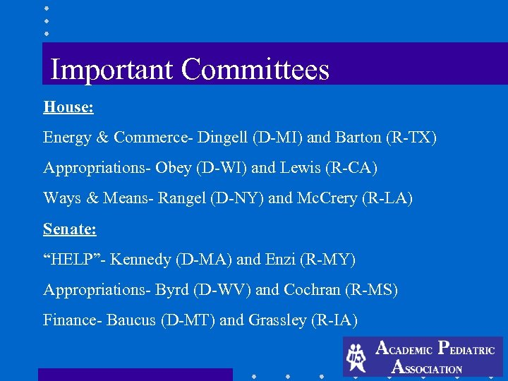 Important Committees House: Energy & Commerce- Dingell (D-MI) and Barton (R-TX) Appropriations- Obey (D-WI)