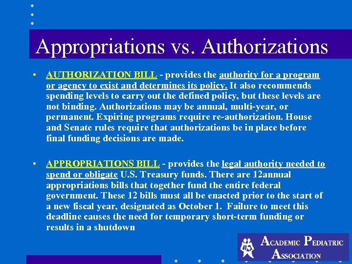 Appropriations vs. Authorizations • AUTHORIZATION BILL - provides the authority for a program or