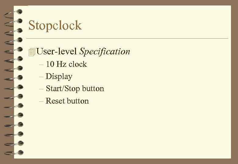 Stopclock 4 User-level Specification – 10 Hz clock – Display – Start/Stop button –