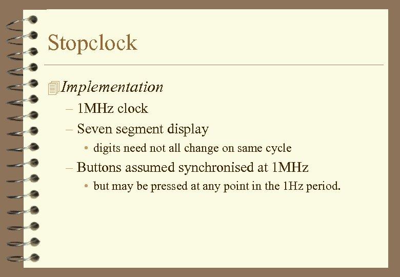Stopclock 4 Implementation – 1 MHz clock – Seven segment display • digits need