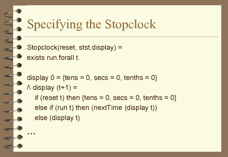 Specifying the Stopclock(reset, stst, display) = exists run. forall t. display 0 = {tens
