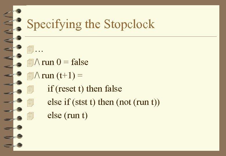Specifying the Stopclock 4… 4 / run 0 = false 4 / run (t+1)
