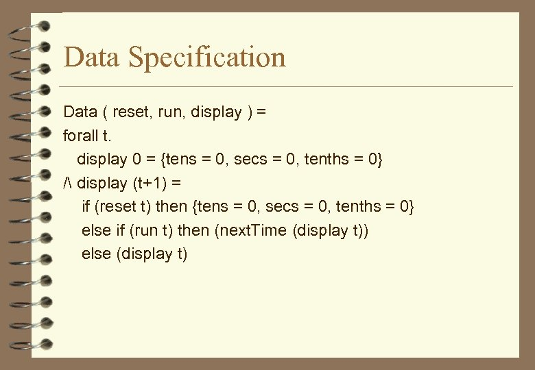 Data Specification Data ( reset, run, display ) = forall t. display 0 =