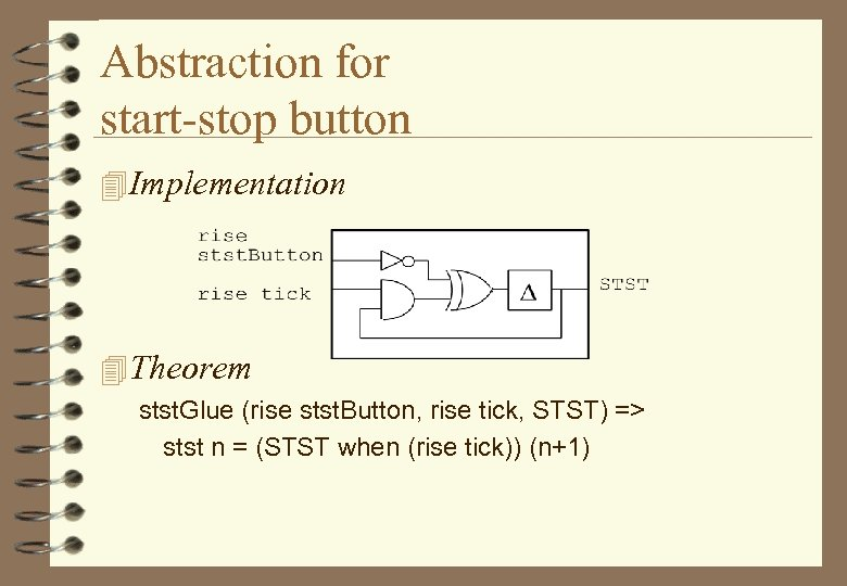 Abstraction for start-stop button 4 Implementation 4 Theorem stst. Glue (rise stst. Button, rise