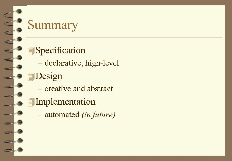Summary 4 Specification – declarative, high-level 4 Design – creative and abstract 4 Implementation