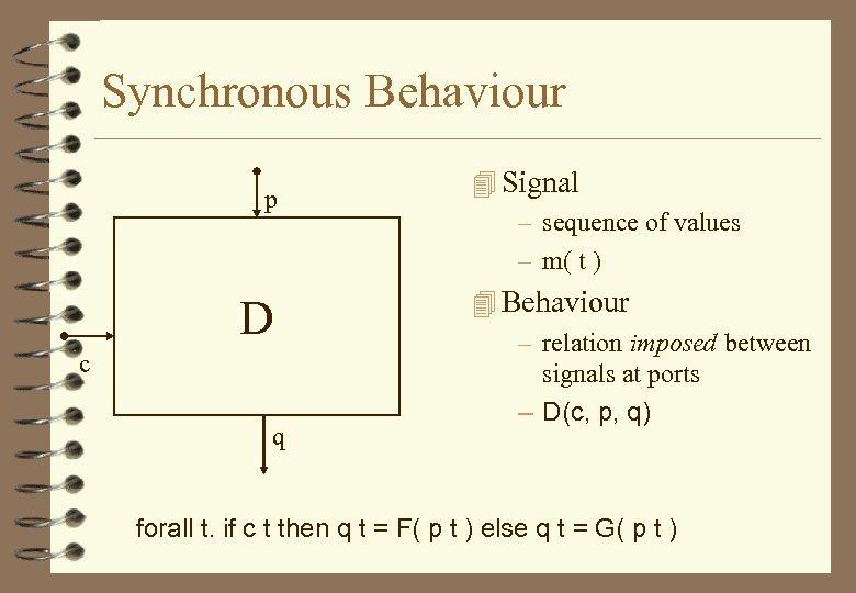 Synchronous Behaviour p D c q 4 Signal – sequence of values – m(