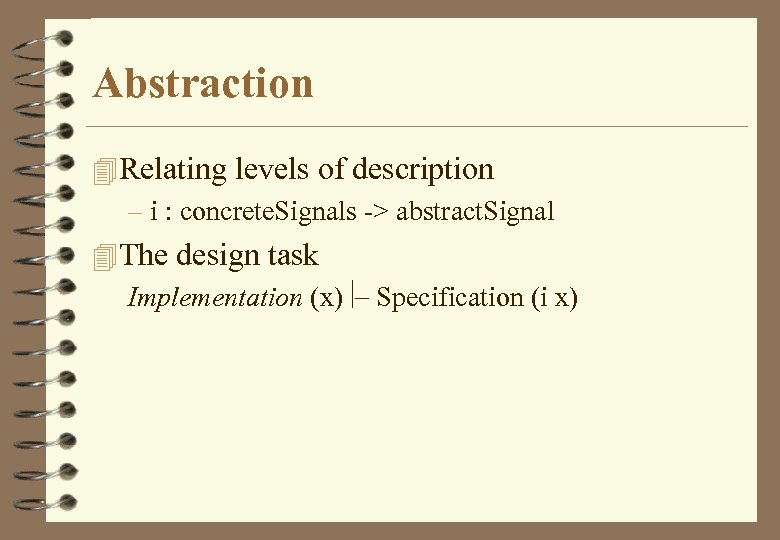 Abstraction 4 Relating levels of description – i : concrete. Signals -> abstract. Signal