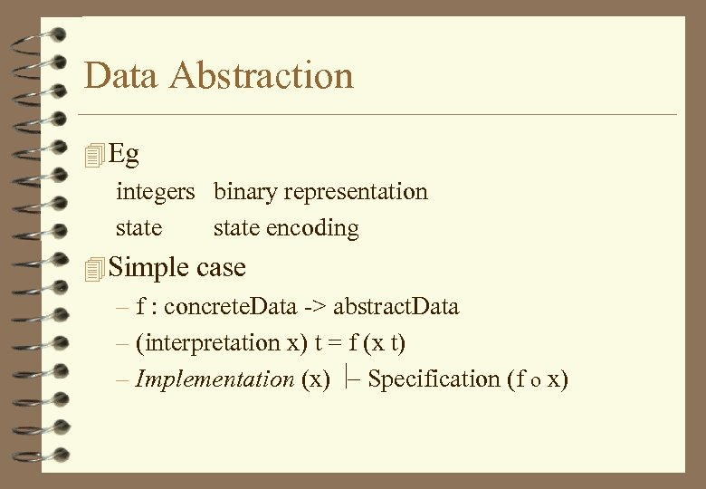 Data Abstraction 4 Eg integers binary representation state encoding 4 Simple case – f