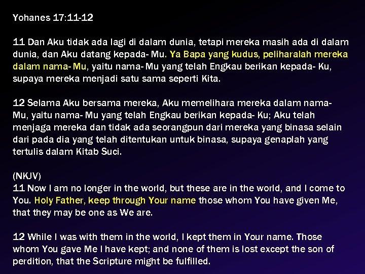 Yohanes 17: 11 -12 11 Dan Aku tidak ada lagi di dalam dunia, tetapi