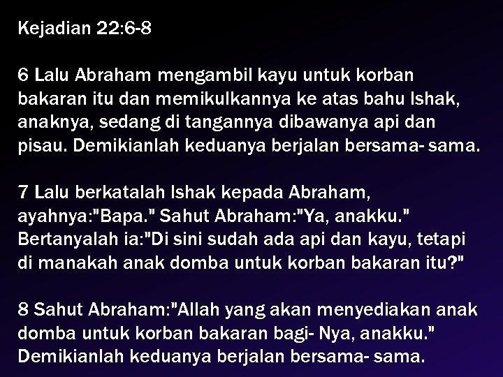 Kejadian 22: 6 -8 6 Lalu Abraham mengambil kayu untuk korban bakaran itu dan