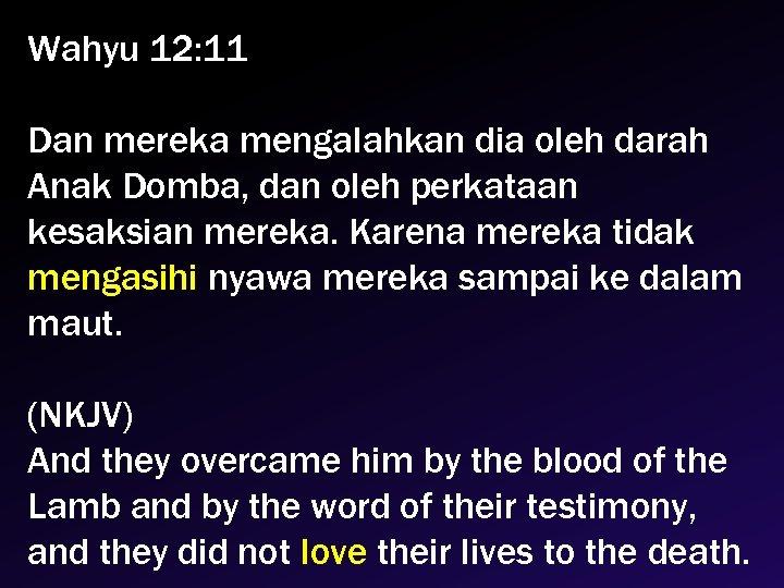 Wahyu 12: 11 Dan mereka mengalahkan dia oleh darah Anak Domba, dan oleh perkataan