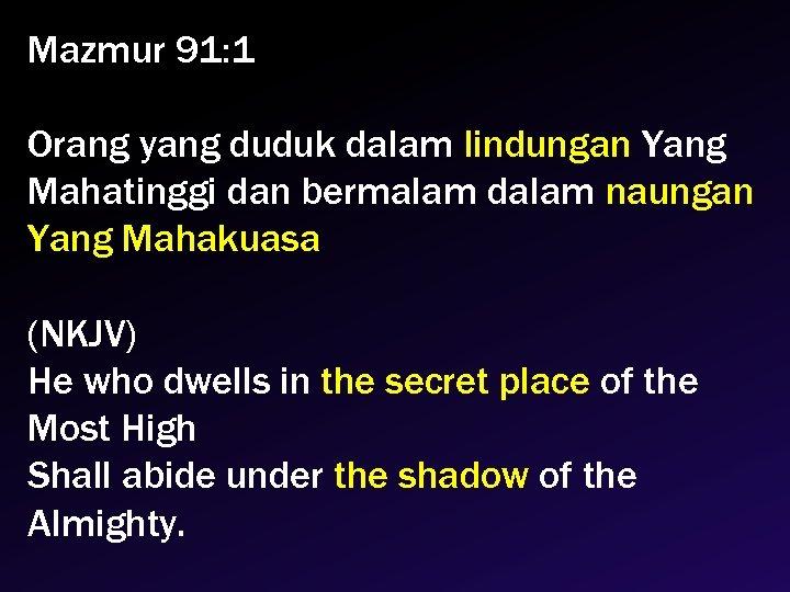 Mazmur 91: 1 Orang yang duduk dalam lindungan Yang Mahatinggi dan bermalam dalam naungan