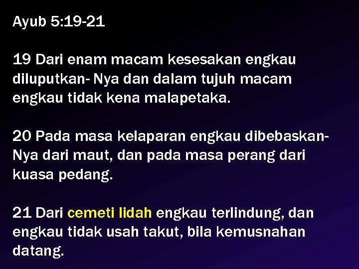 Ayub 5: 19 -21 19 Dari enam macam kesesakan engkau diluputkan- Nya dan dalam