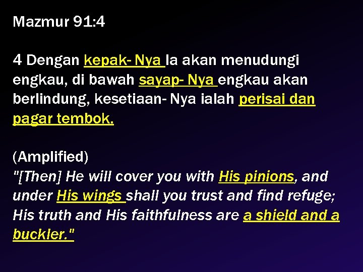 Mazmur 91: 4 4 Dengan kepak- Nya Ia akan menudungi engkau, di bawah sayap-