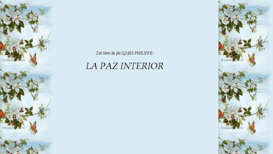 Del libro de JACQUES PHILIPPE: LA PAZ INTERIOR