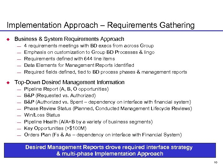 Implementation Approach – Requirements Gathering u Business & System Requirements Approach ¾ ¾ ¾