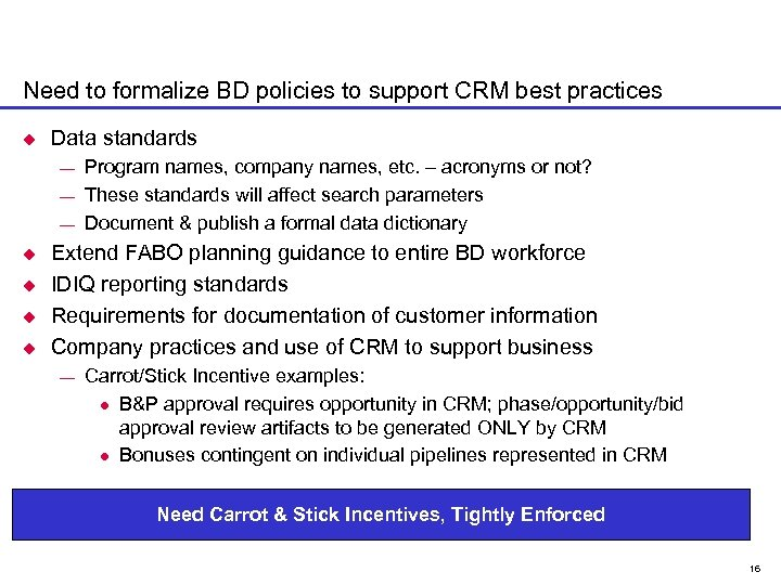 Need to formalize BD policies to support CRM best practices u Data standards ¾