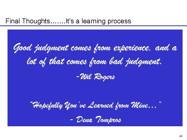 Final Thoughts……. It's a learning process Good judgment comes from experience, and a lot