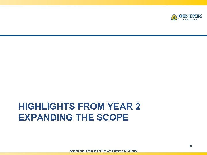HIGHLIGHTS FROM YEAR 2 EXPANDING THE SCOPE 18 Armstrong Institute for Patient Safety and