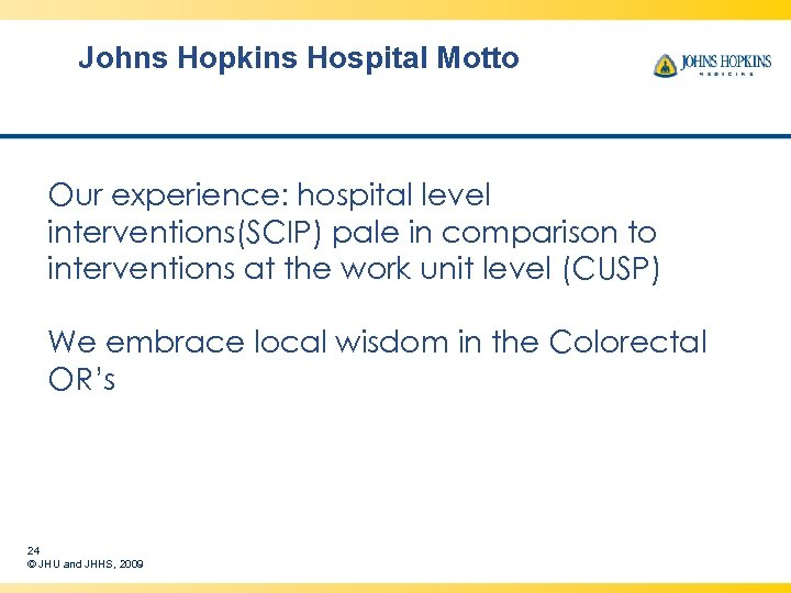 Johns Hopkins Hospital Motto Our experience: hospital level interventions(SCIP) pale in comparison to interventions
