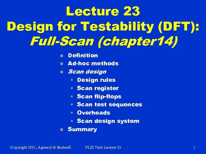 Lecture 23 Design for Testability (DFT): Full-Scan (chapter 14) n n Definition Ad-hoc methods