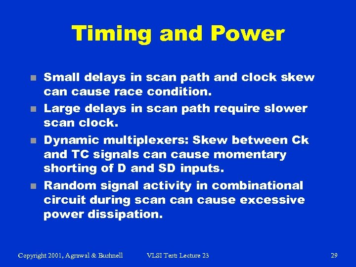 Timing and Power n n Small delays in scan path and clock skew can