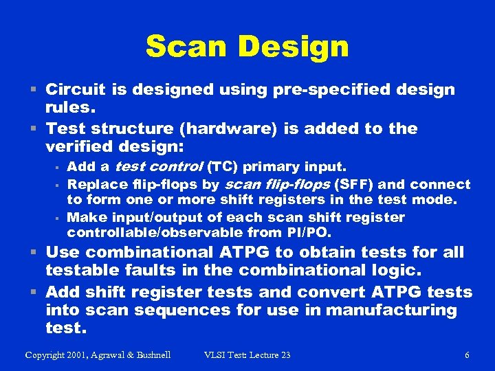 Scan Design § Circuit is designed using pre-specified design rules. § Test structure (hardware)