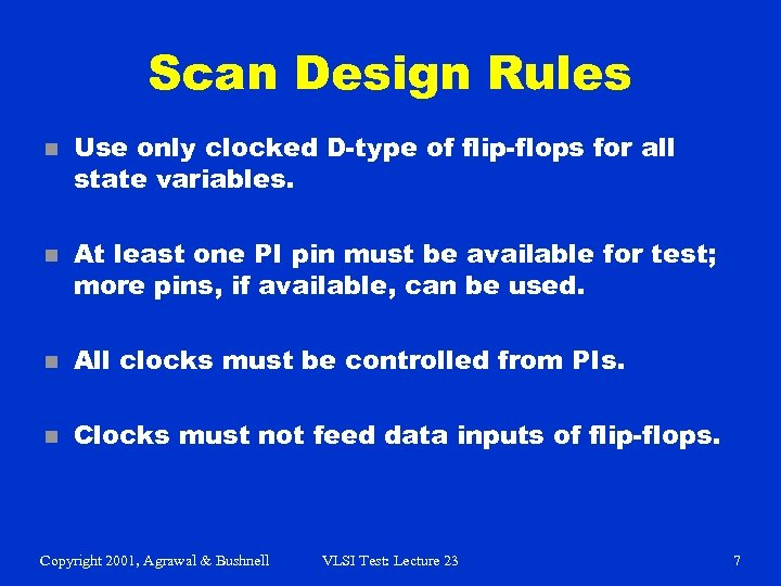 Scan Design Rules n n Use only clocked D-type of flip-flops for all state