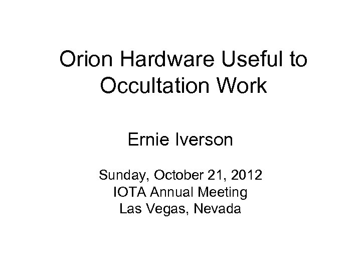 Orion Hardware Useful to Occultation Work Ernie Iverson