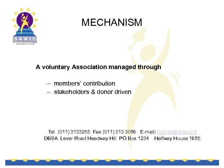 MECHANISM A voluntary Association managed through – members' contribution – stakeholders & donor driven