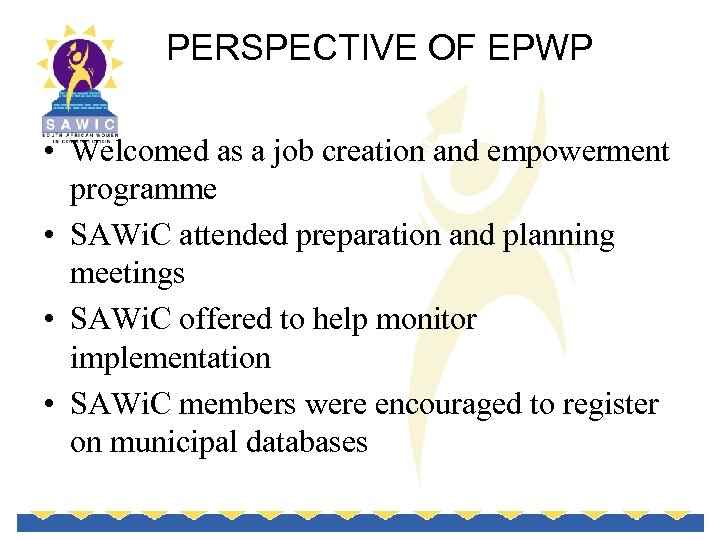 PERSPECTIVE OF EPWP • Welcomed as a job creation and empowerment programme • SAWi.