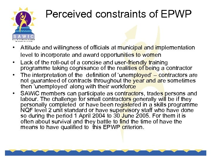 Perceived constraints of EPWP • Attitude and willingness of officials at municipal and implementation