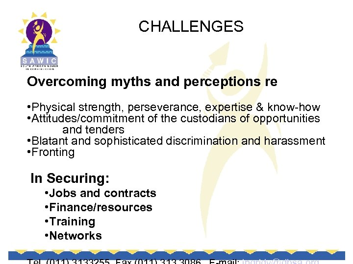 CHALLENGES Overcoming myths and perceptions re • Physical strength, perseverance, expertise & know-how •