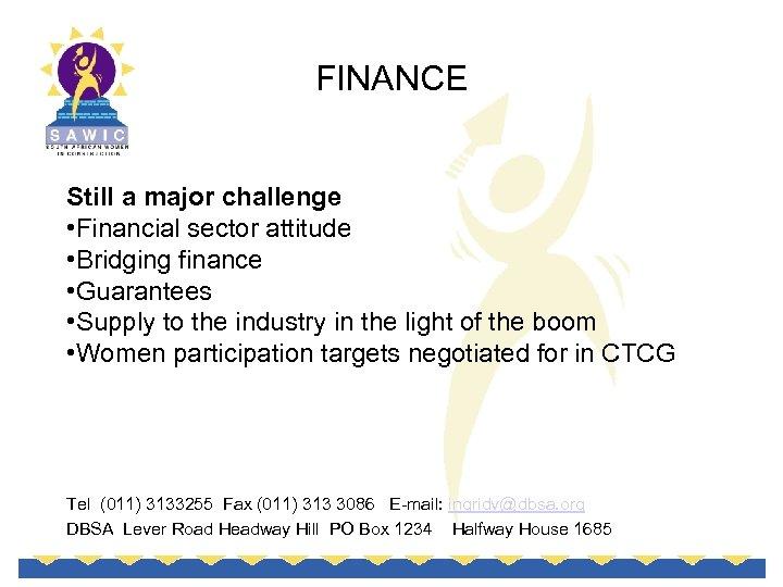 FINANCE Still a major challenge • Financial sector attitude • Bridging finance • Guarantees
