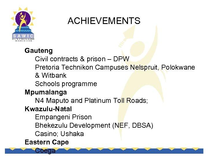 ACHIEVEMENTS Gauteng Civil contracts & prison – DPW Pretoria Technikon Campuses Nelspruit, Polokwane &