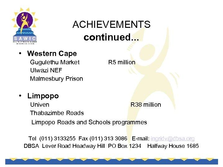 ACHIEVEMENTS continued. . . • Western Cape Gugulethu Market Ulwazi NEF Malmesbury Prison R