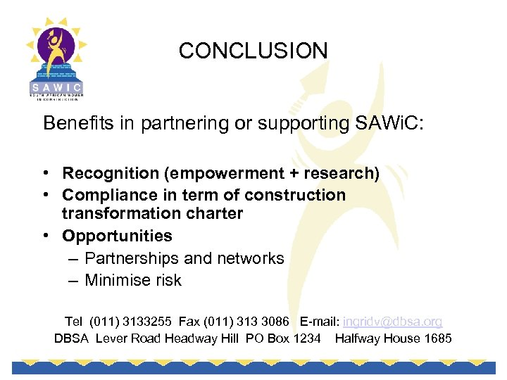 CONCLUSION Benefits in partnering or supporting SAWi. C: • Recognition (empowerment + research) •
