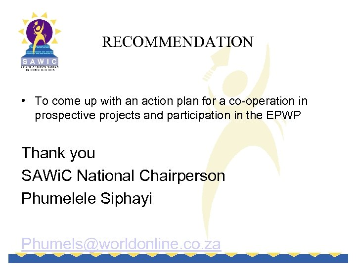 RECOMMENDATION • To come up with an action plan for a co-operation in prospective