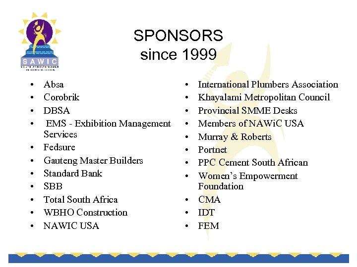 SPONSORS since 1999 • Absa • Corobrik • DBSA • EMS - Exhibition Management