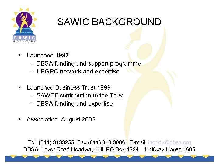 SAWIC BACKGROUND • Launched 1997 – DBSA funding and support programme – UPGRC network