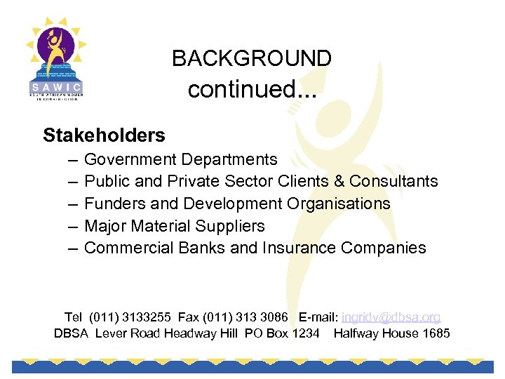 BACKGROUND continued. . . Stakeholders – – – Government Departments Public and Private Sector