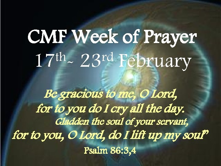 CMF Week of Prayer th- 23 rd February 17 Be gracious to me, O