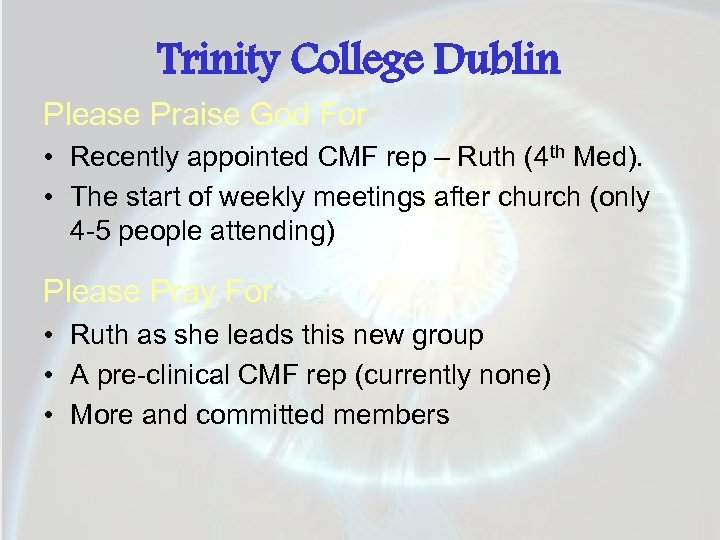 Trinity College Dublin Please Praise God For • Recently appointed CMF rep – Ruth