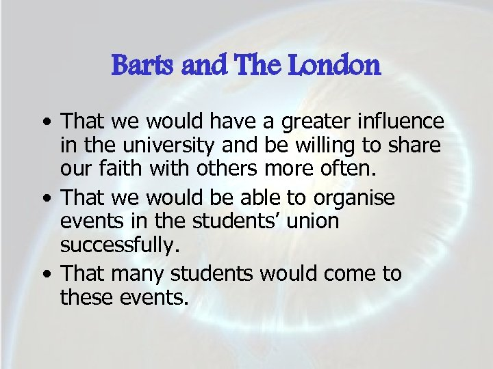 Barts and The London • That we would have a greater influence in the