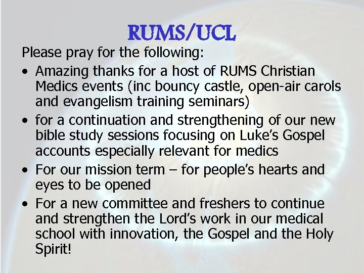 RUMS/UCL Please pray for the following: • Amazing thanks for a host of RUMS