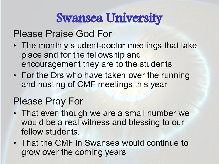 Swansea University Please Praise God For • The monthly student-doctor meetings that take place