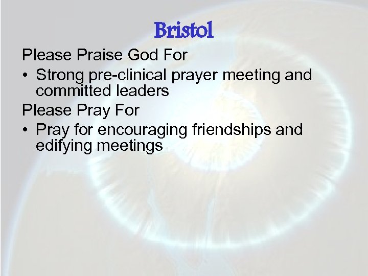 Bristol Please Praise God For • Strong pre-clinical prayer meeting and committed leaders Please