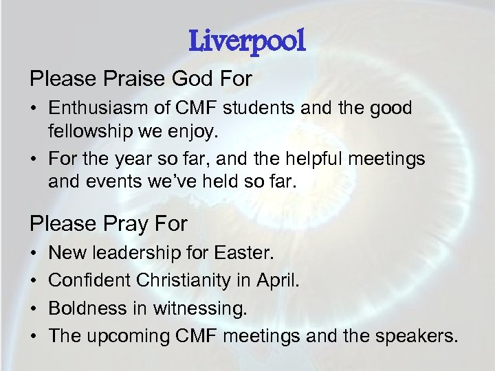 Liverpool Please Praise God For • Enthusiasm of CMF students and the good fellowship