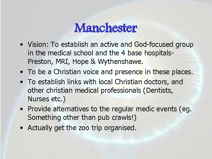 Manchester • Vision: To establish an active and God-focused group in the medical school