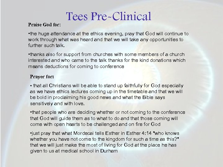 Praise God for: Tees Pre-Clinical • the huge attendance at the ethics evening, pray